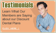 Customer Testimonials - Learn What Our Members are Saying about our Discount Dental Plans